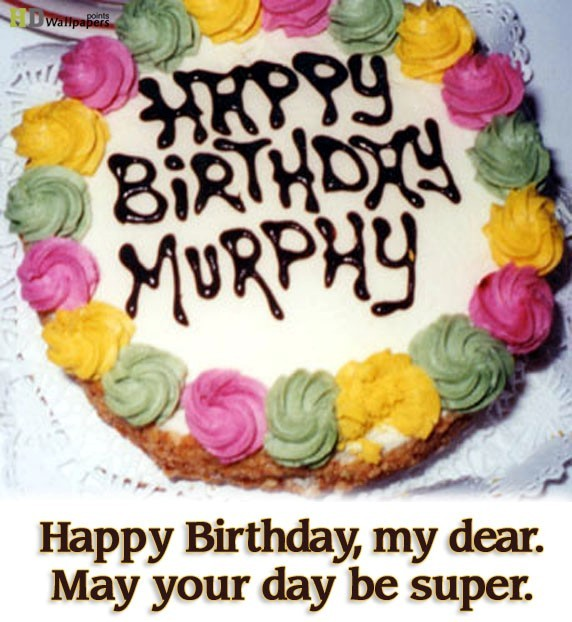 Happy birthday my dear may your day be super