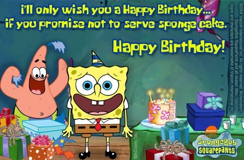 Ill only wish you a happy birthday if you promise not to serve sponga cake
