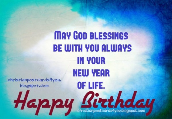 May god blessingsbe with you always in your new year of life happy birthday
