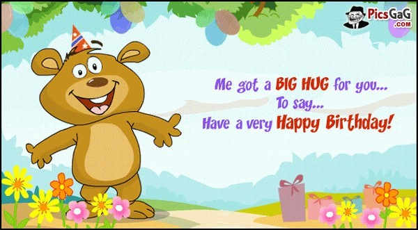 Me got a big hug for you to say have a very happy birthday