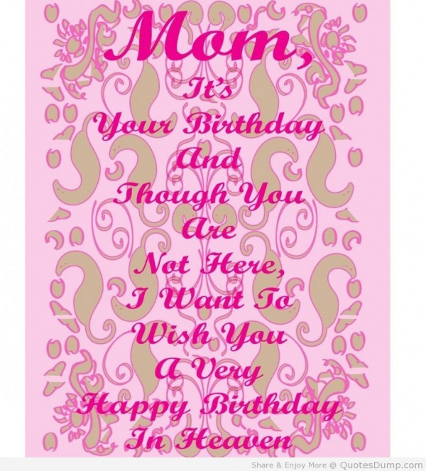 Mom its your birthday and though you are not here i want to wish you a very happy bir
