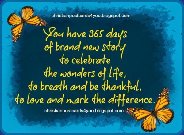 You have 365 days of brand new strong to celebrate the wonders of life