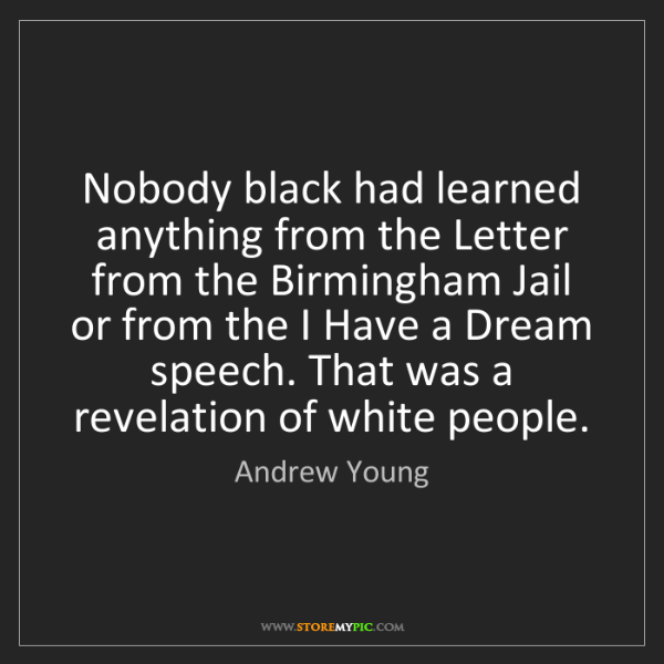 Andrew Young: Nobody black had learned anything from the Letter from...