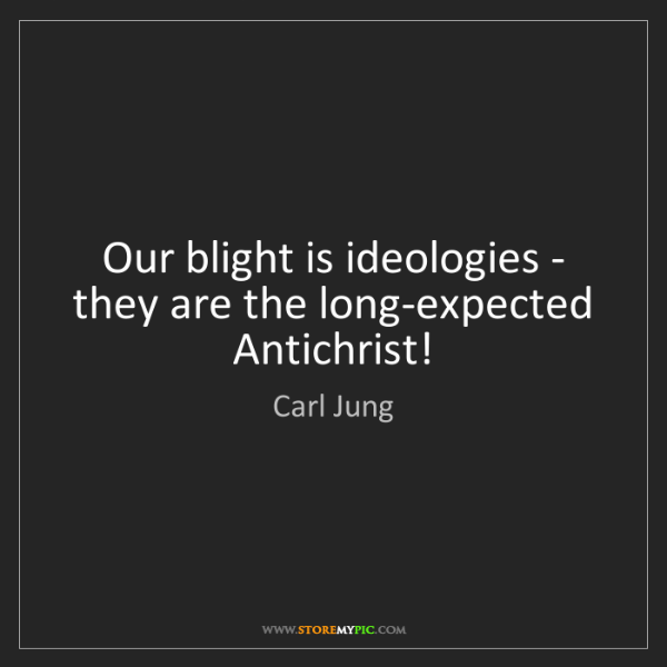 Carl Jung: Our blight is ideologies - they are the long-expected...