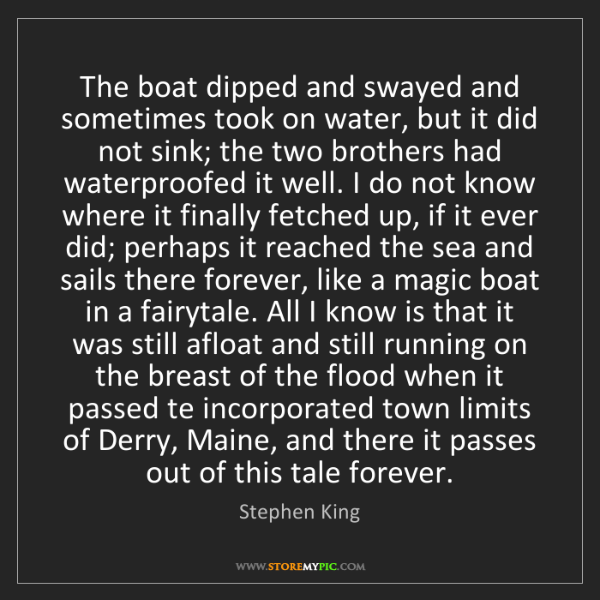 Stephen King: The boat dipped and swayed and sometimes took on water,...