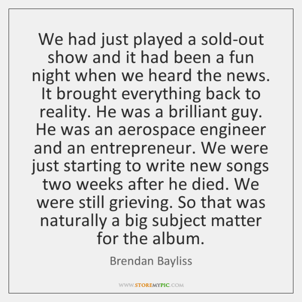 We had just played a sold-out show and it had been a ...
