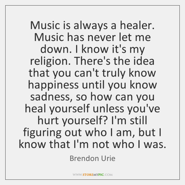 Music Is Always A Healer Music Has Never Let Me Down I