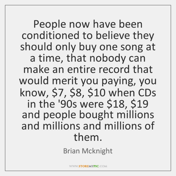 People now have been conditioned to believe they should only buy one ...