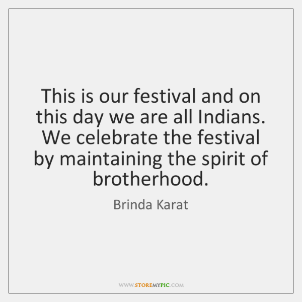 This is our festival and on this day we are all Indians. ...