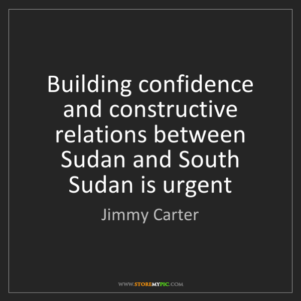 Jimmy Carter: Building confidence and constructive relations between...