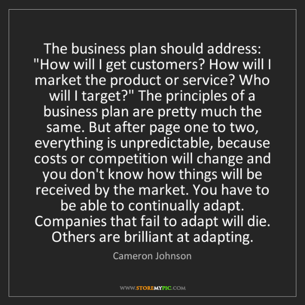 """Cameron Johnson: The business plan should address: """"How will I get customers?..."""