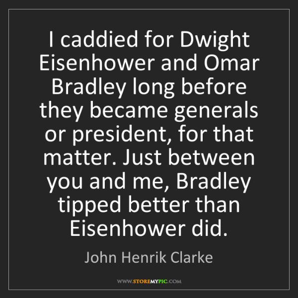 John Henrik Clarke: I caddied for Dwight Eisenhower and Omar Bradley long...