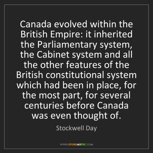 Stockwell Day: Canada evolved within the British Empire: it inherited...