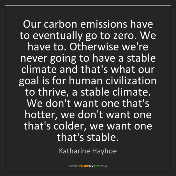Katharine Hayhoe: Our carbon emissions have to eventually go to zero. We...