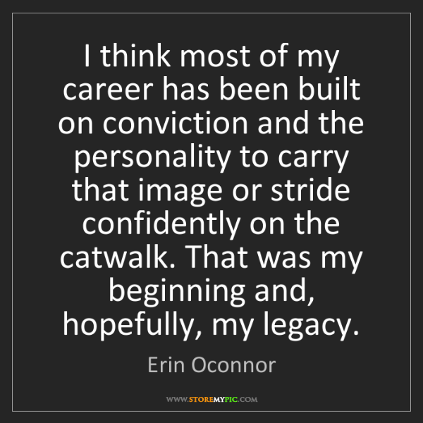 Erin Oconnor: I think most of my career has been built on conviction...
