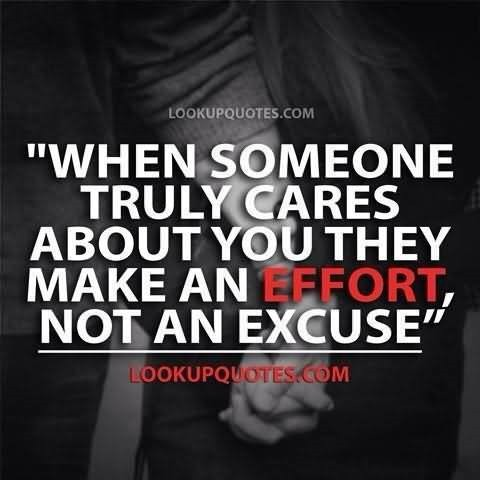 When Someone Truly Cares About You They Make An Effort No An Excuse