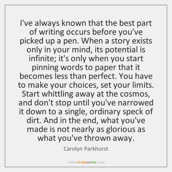 I've always known that the best part of writing occurs before you've ...