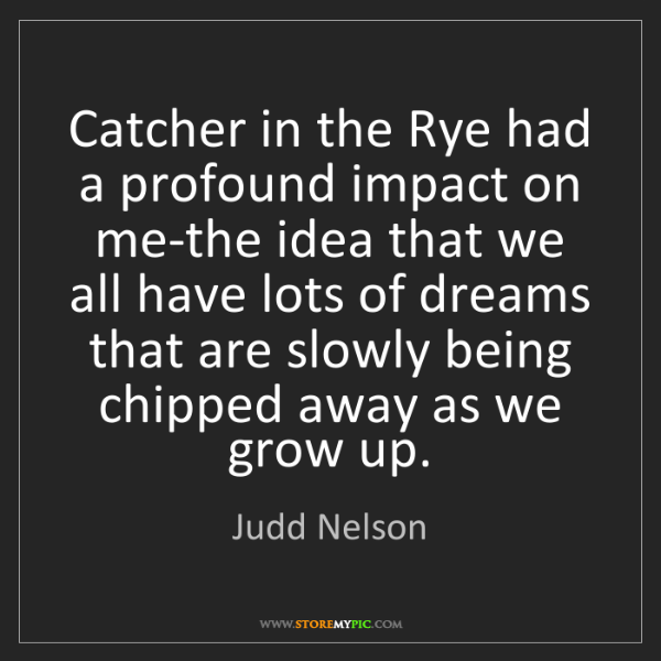 Judd Nelson: Catcher in the Rye had a profound impact on me-the idea...