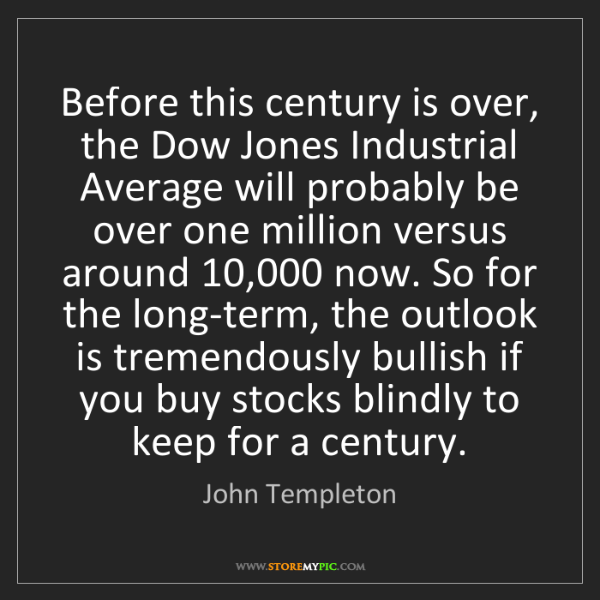 John Templeton: Before this century is over, the Dow Jones Industrial...