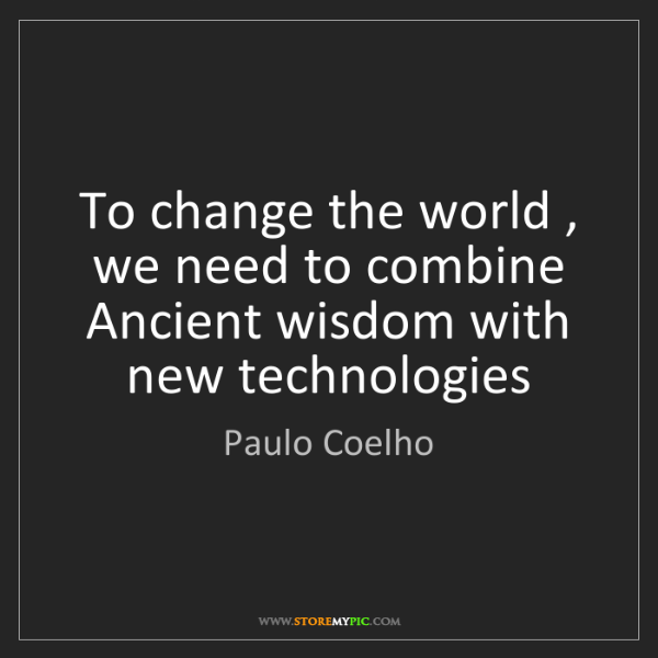 Paulo Coelho: To change the world , we need to combine Ancient wisdom...