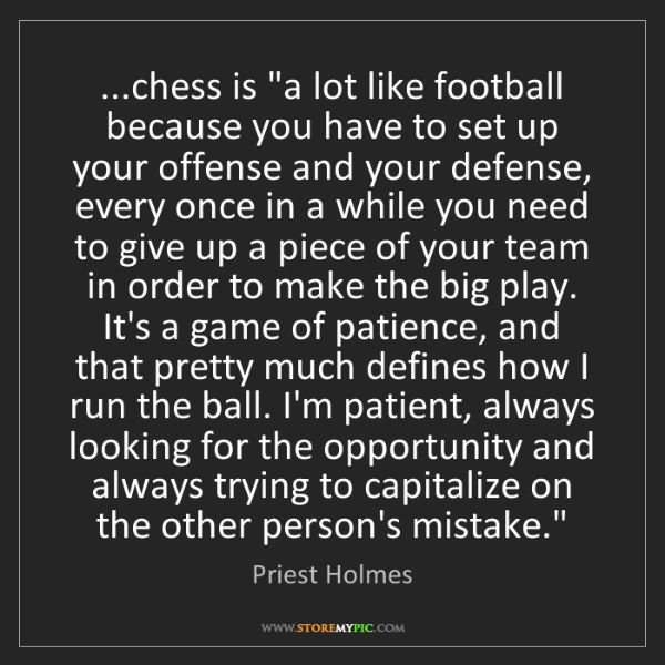 "Priest Holmes: ...chess is ""a lot like football because you have to..."