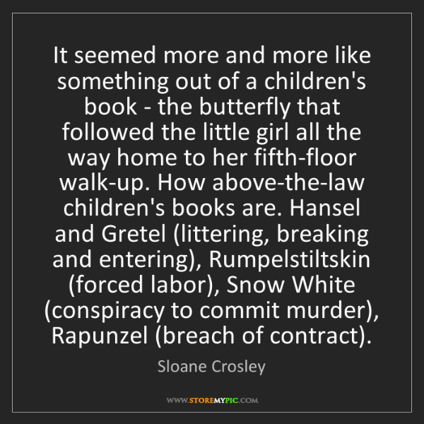 Sloane Crosley: It seemed more and more like something out of a children's...