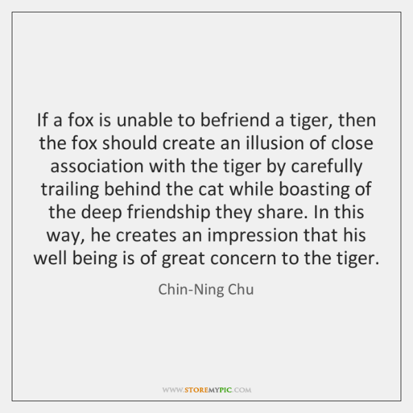 If a fox is unable to befriend a tiger, then the fox ...