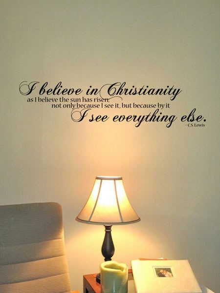 I believe in christianity as i belive the sun has risen not only because i see it