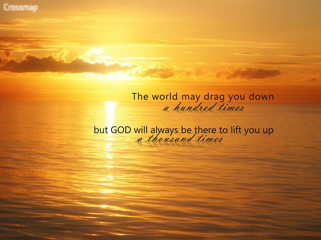 The World May Drag You Down A Hundred Times But God Will Always Be