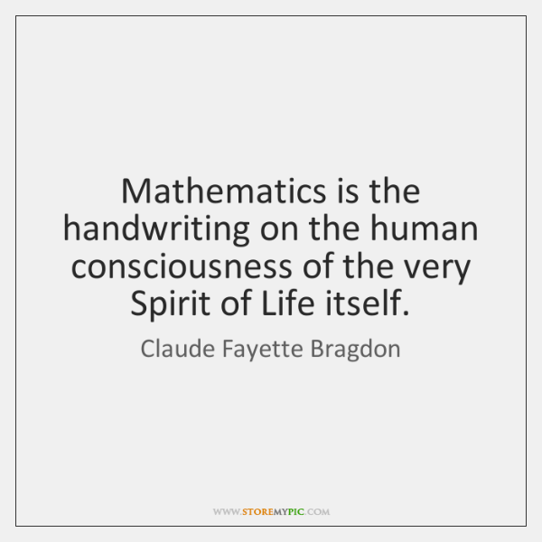 Mathematics is the handwriting on the human consciousness of the very Spirit ...