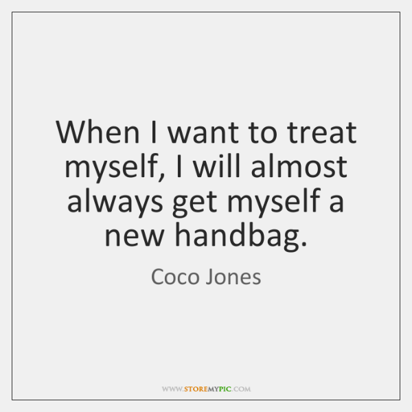 When I want to treat myself, I will almost always get myself ...