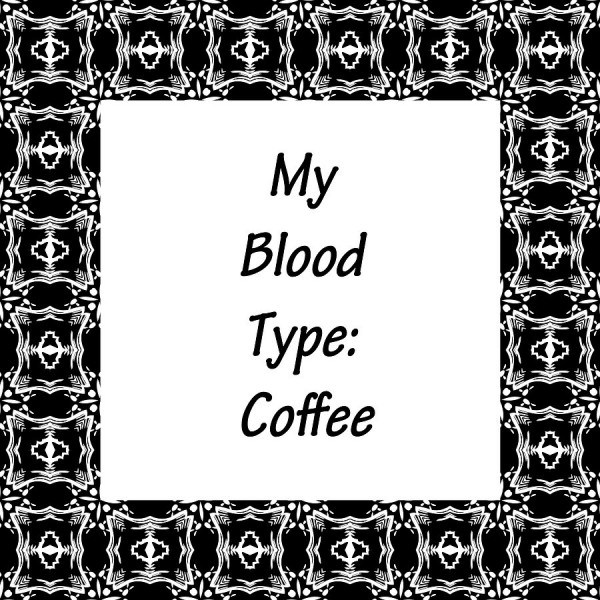 My blood type coffee