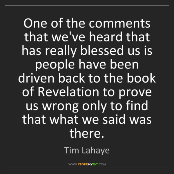 Tim Lahaye: One of the comments that we've heard that has really...