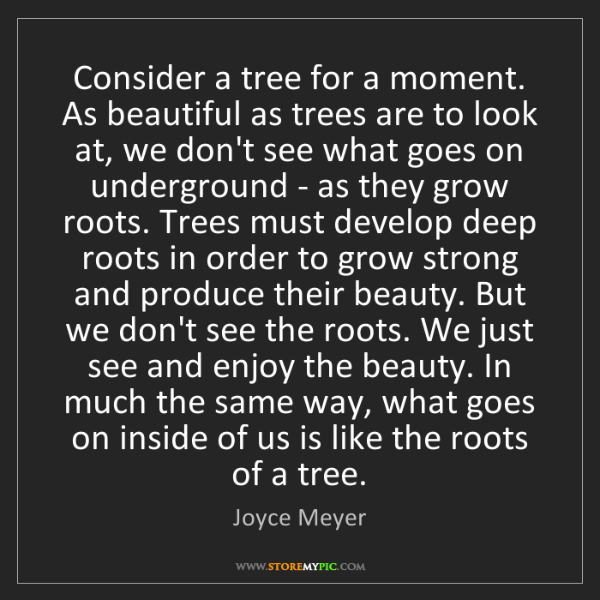 Joyce Meyer: Consider a tree for a moment. As beautiful as trees are...