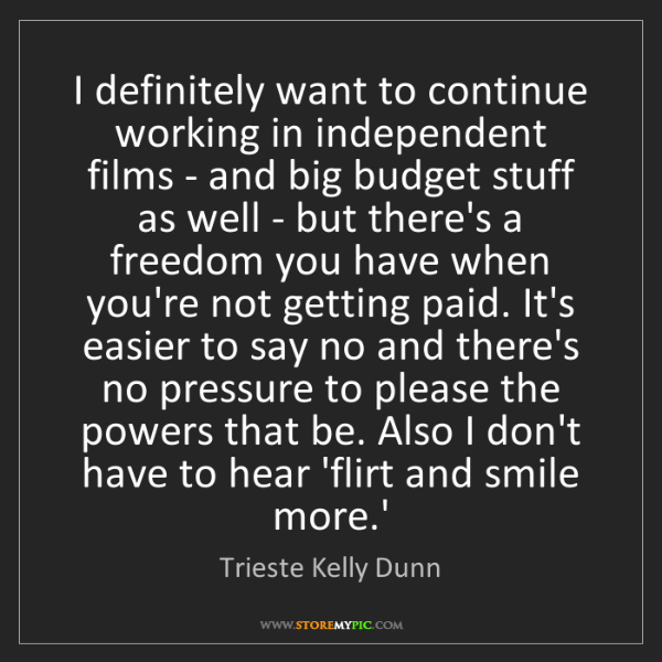 Trieste Kelly Dunn: I definitely want to continue working in independent...