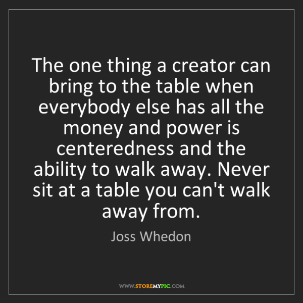 Joss Whedon: The one thing a creator can bring to the table when everybody...