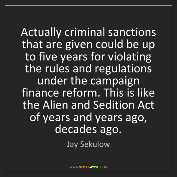 Jay Sekulow: Actually criminal sanctions that are given could be up...