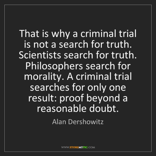 Alan Dershowitz: That is why a criminal trial is not a search for truth....