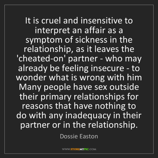 Dossie Easton: It is cruel and insensitive to interpret an affair as...
