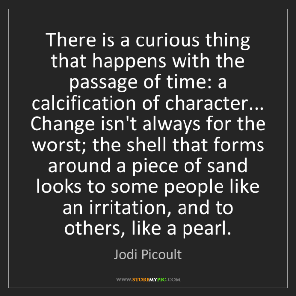 Jodi Picoult: There is a curious thing that happens with the passage...