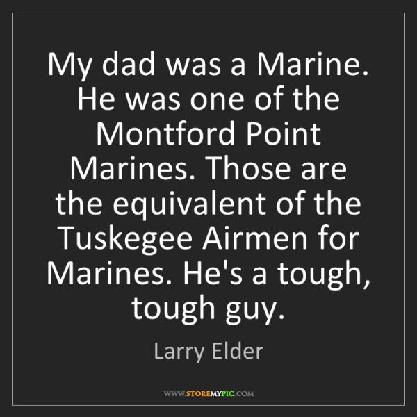 Larry Elder: My dad was a Marine. He was one of the Montford Point...