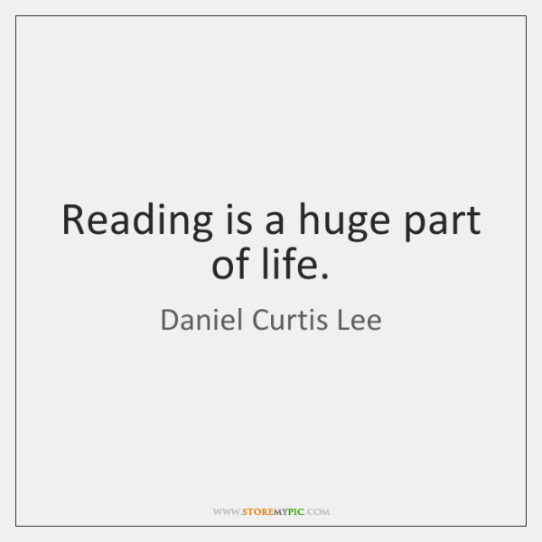 Reading is a huge part of life.