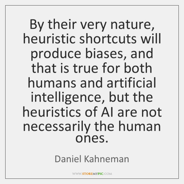 By their very nature, heuristic shortcuts will produce biases, and that is ...