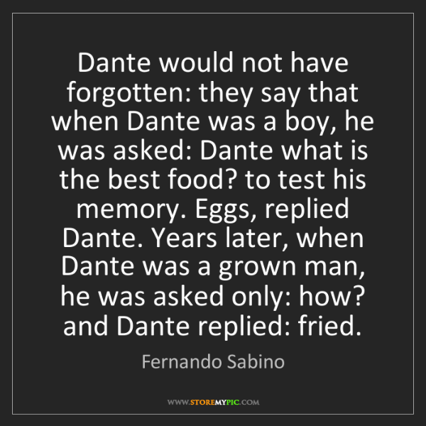 Fernando Sabino: Dante would not have forgotten: they say that when Dante...