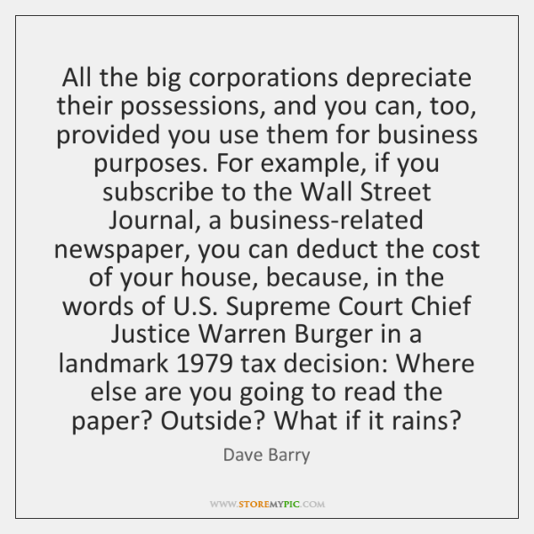 All the big corporations depreciate their possessions, and you can, too, provided ...