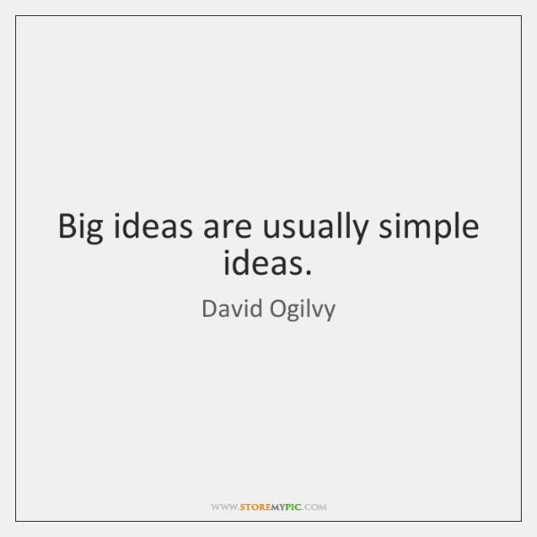 Big ideas are usually simple ideas.
