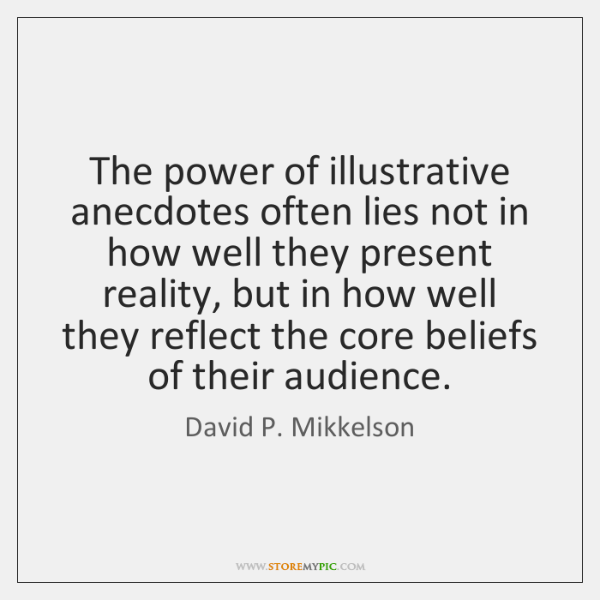 The power of illustrative anecdotes often lies not in how well they ...