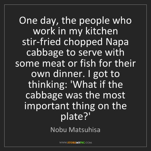 Nobu Matsuhisa: One day, the people who work in my kitchen stir-fried...