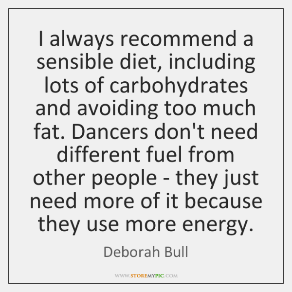 I always recommend a sensible diet, including lots of carbohydrates and avoiding ...