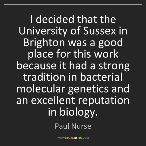 Paul Nurse: I decided that the University of Sussex in Brighton was...